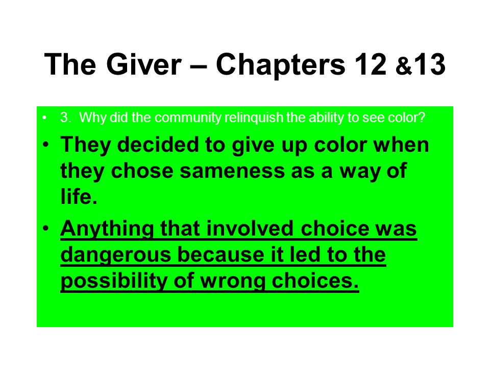 The Giver – Chapters 12 &13 3. Why did the community relinquish the ability to see color