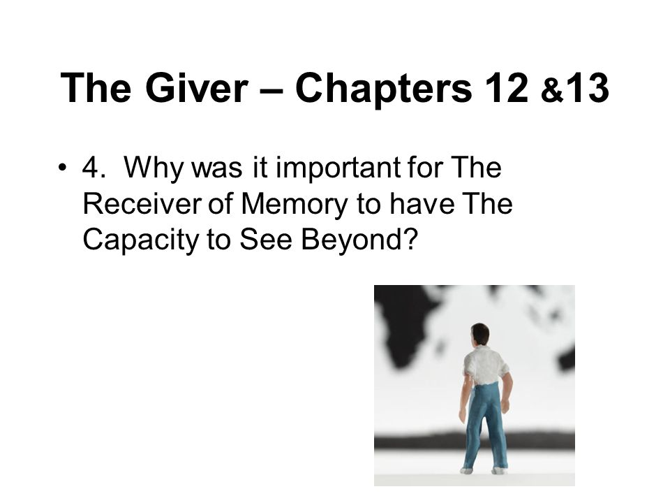 The Giver – Chapters 12 &13 4.