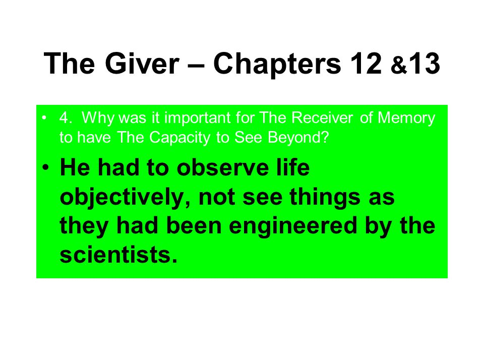 The Giver – Chapters 12 &13 4. Why was it important for The Receiver of Memory to have The Capacity to See Beyond