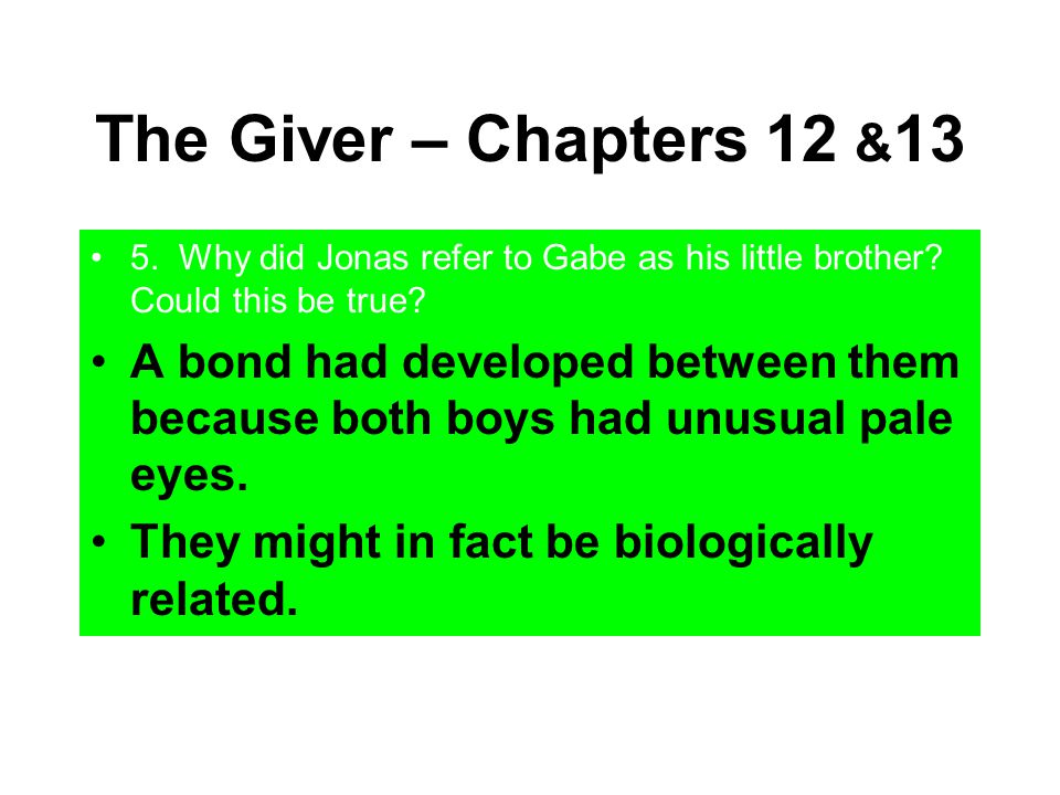 The Giver – Chapters 12 &13 5. Why did Jonas refer to Gabe as his little brother Could this be true