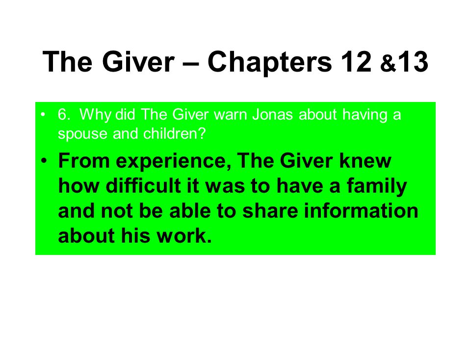 The Giver – Chapters 12 &13 6. Why did The Giver warn Jonas about having a spouse and children