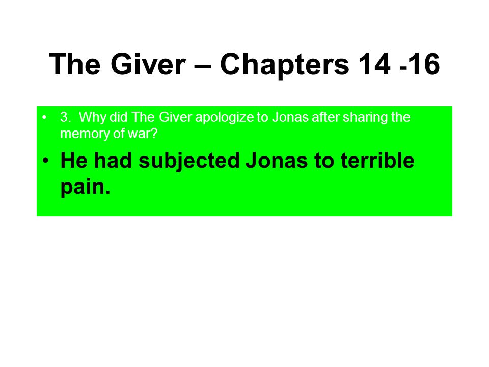 The Giver – Chapters 14 -16 He had subjected Jonas to terrible pain.