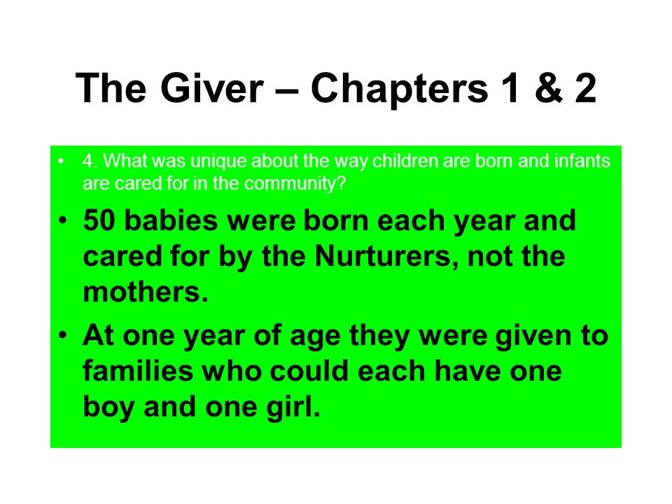 The Giver – Chapters 1 & 2 4. What was unique about the way children are born and infants are cared for in the community