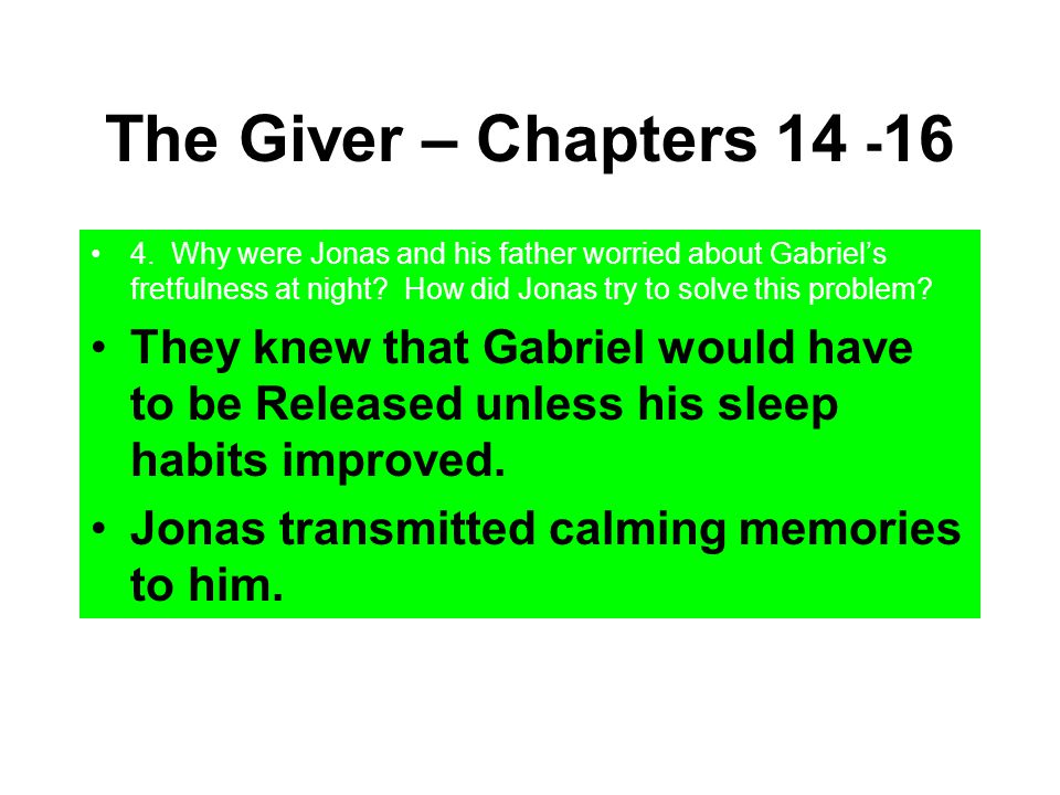 The Giver – Chapters 14 -16 4. Why were Jonas and his father worried about Gabriel's fretfulness at night How did Jonas try to solve this problem