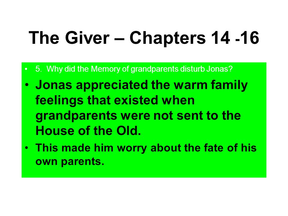 The Giver – Chapters 14 -16 5. Why did the Memory of grandparents disturb Jonas