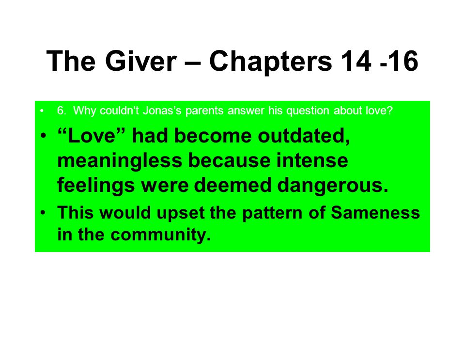 The Giver – Chapters 14 -16 6. Why couldn't Jonas's parents answer his question about love