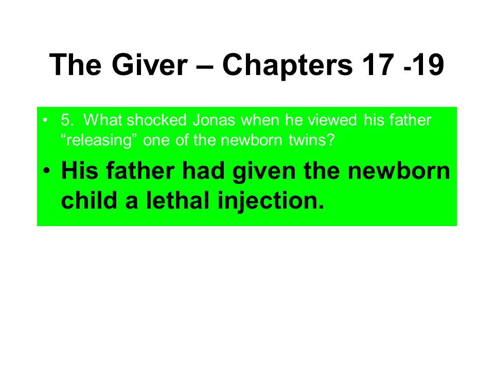 The Giver – Chapters 17 -19 5. What shocked Jonas when he viewed his father releasing one of the newborn twins