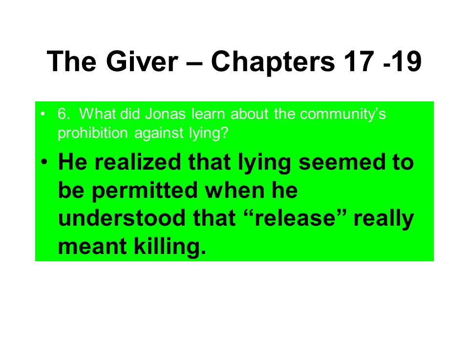 The Giver – Chapters 17 -19 6. What did Jonas learn about the community's prohibition against lying