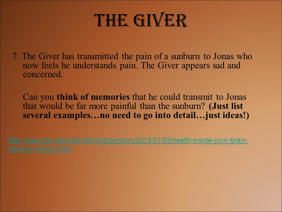 The Giver 7. The Giver has transmitted the pain of a sunburn to Jonas who now feels he understands pain. The Giver appears sad and concerned.