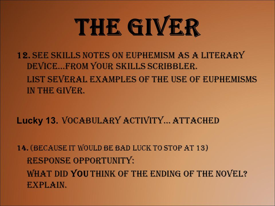 The Giver 12. See Skills notes on Euphemism as a literary device…from your Skills scribbler.
