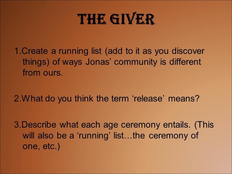 The Giver 1.Create a running list (add to it as you discover things) of ways Jonas' community is different from ours.
