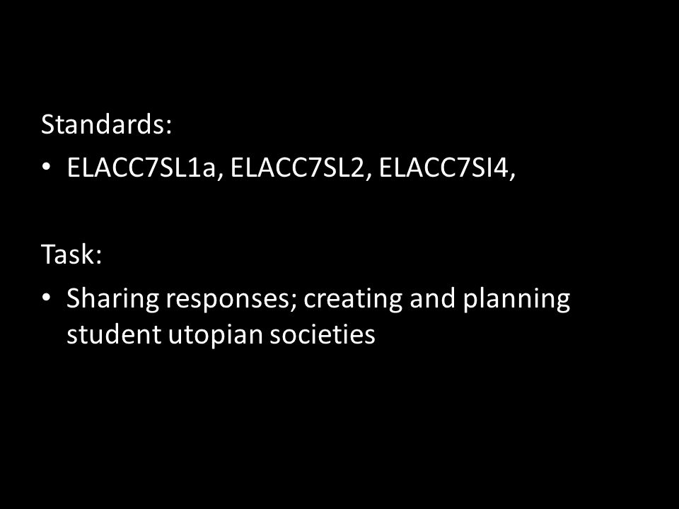 Standards: ELACC7SL1a, ELACC7SL2, ELACC7SI4, Task: Sharing responses; creating and planning student utopian societies.