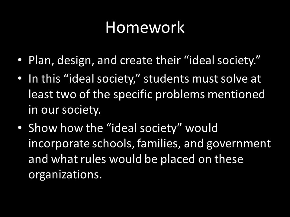 Homework Plan, design, and create their ideal society.