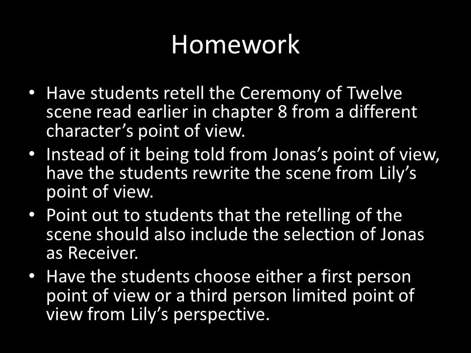 Homework Have students retell the Ceremony of Twelve scene read earlier in chapter 8 from a different character's point of view.