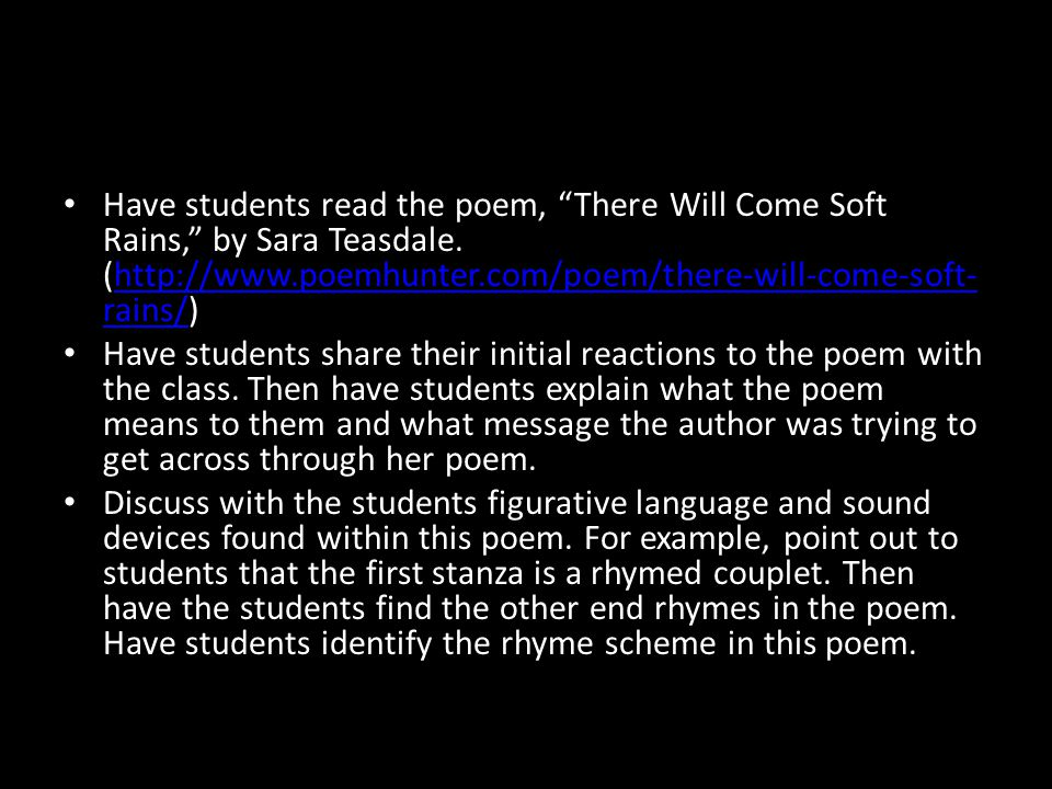 Have students read the poem, There Will Come Soft Rains, by Sara Teasdale. (http://www.poemhunter.com/poem/there-will-come-soft-rains/)