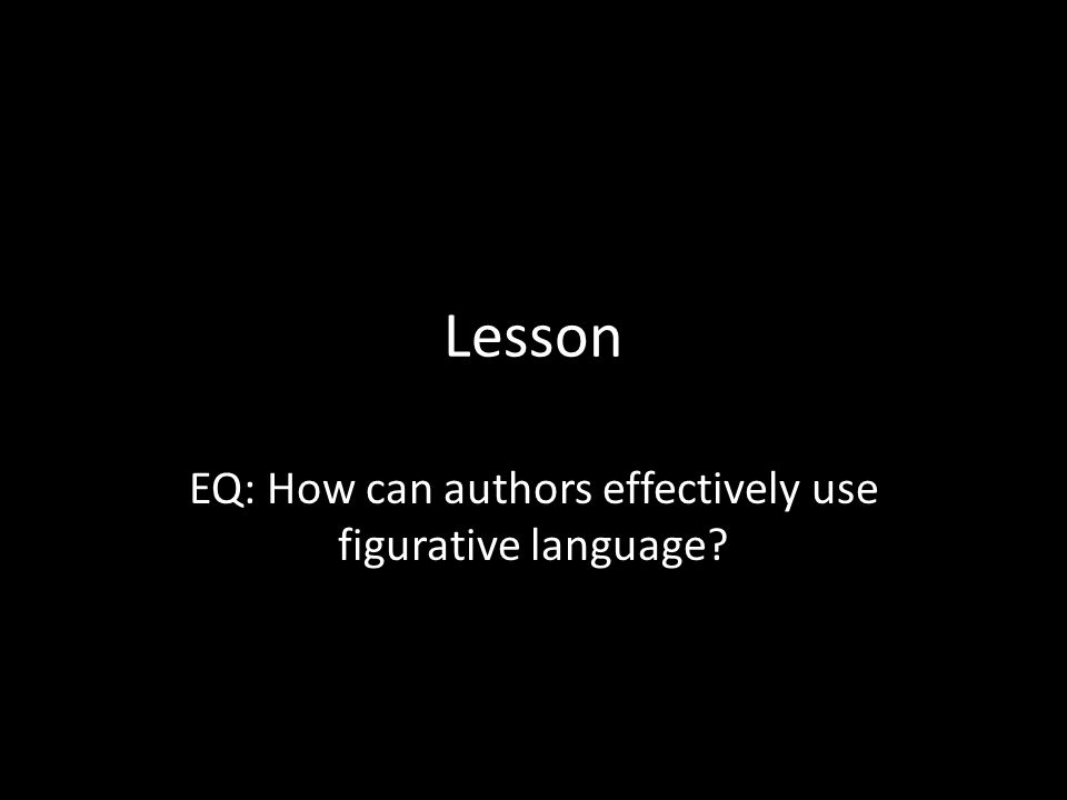 EQ: How can authors effectively use figurative language