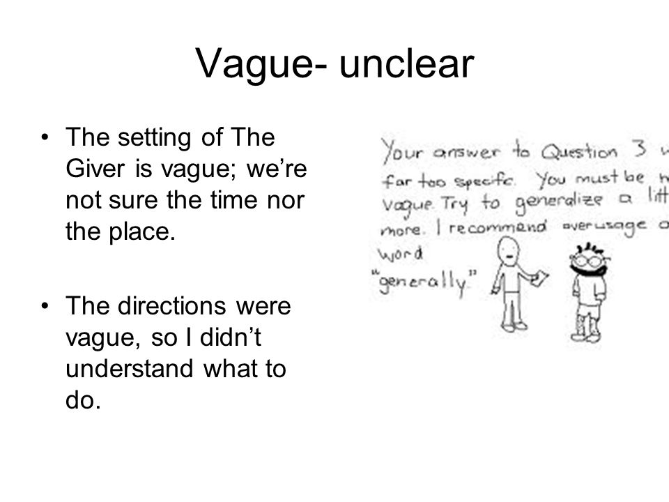 Vague- unclear The setting of The Giver is vague; we're not sure the time nor the place.