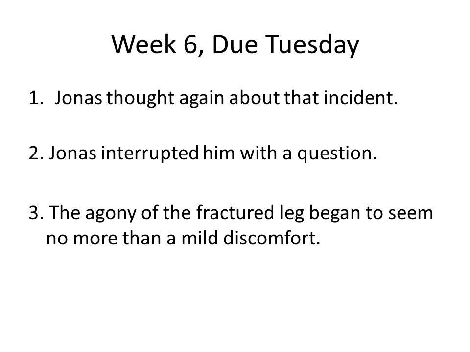 Week 6, Due Tuesday Jonas thought again about that incident.