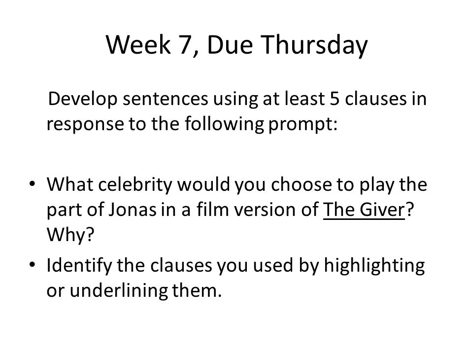 Week 7, Due Thursday Develop sentences using at least 5 clauses in response to the following prompt: