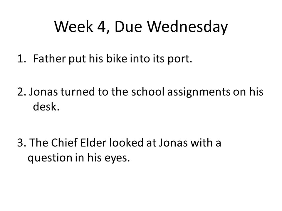 Week 4, Due Wednesday Father put his bike into its port.