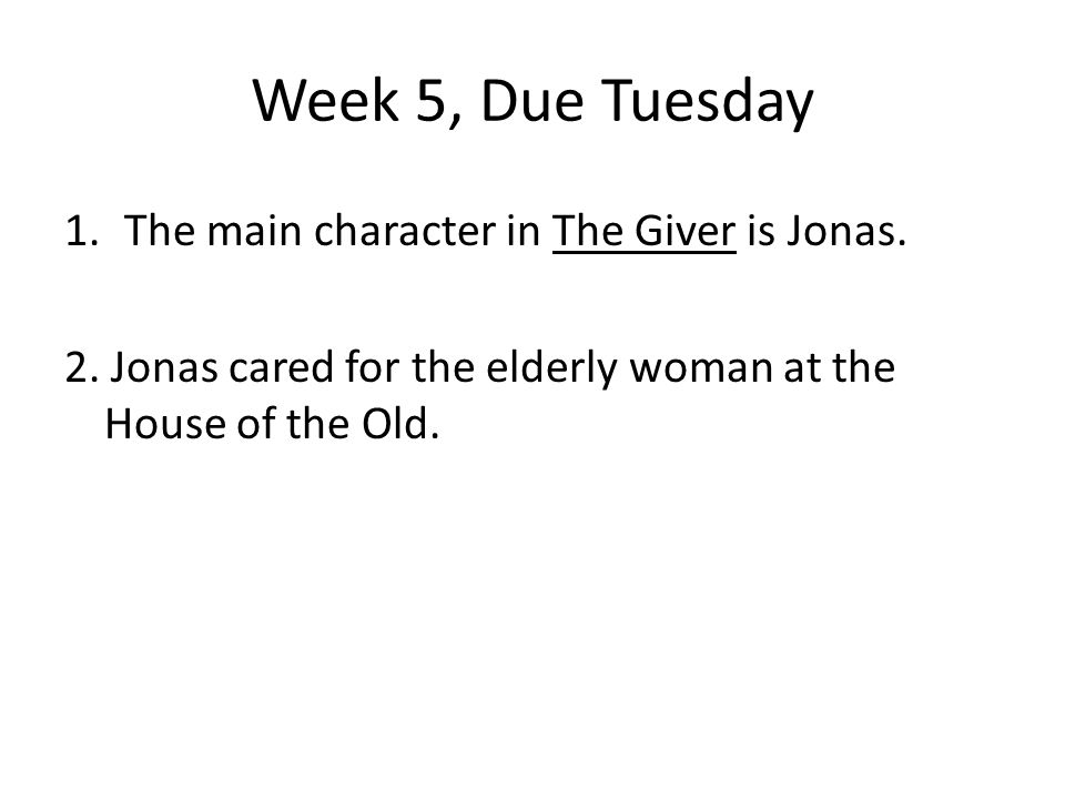 Week 5, Due Tuesday The main character in The Giver is Jonas.