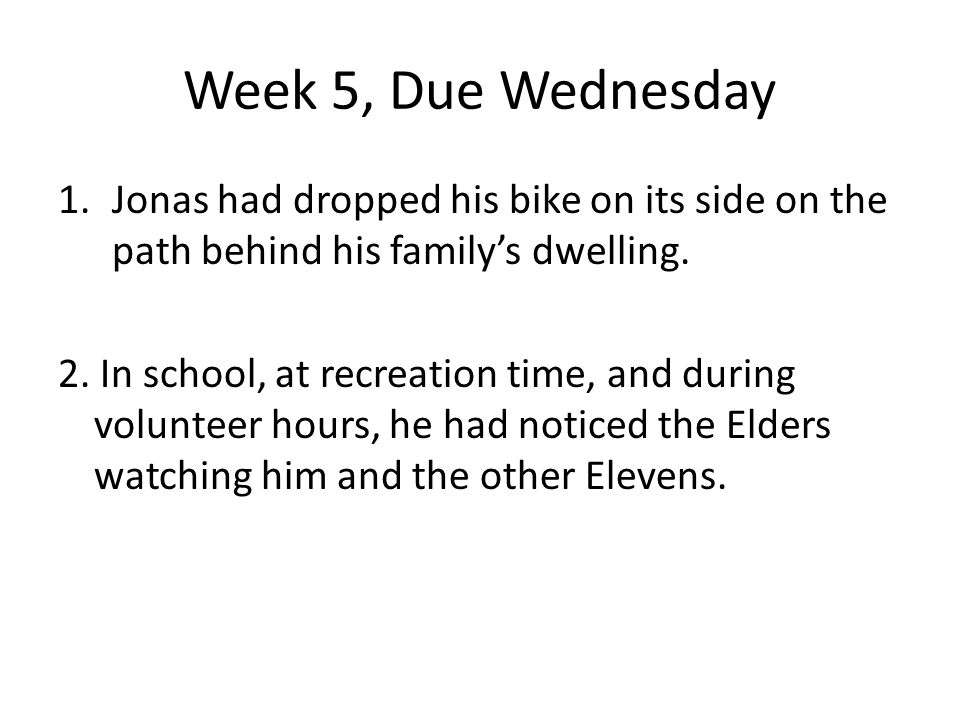 Week 5, Due Wednesday Jonas had dropped his bike on its side on the path behind his family's dwelling.