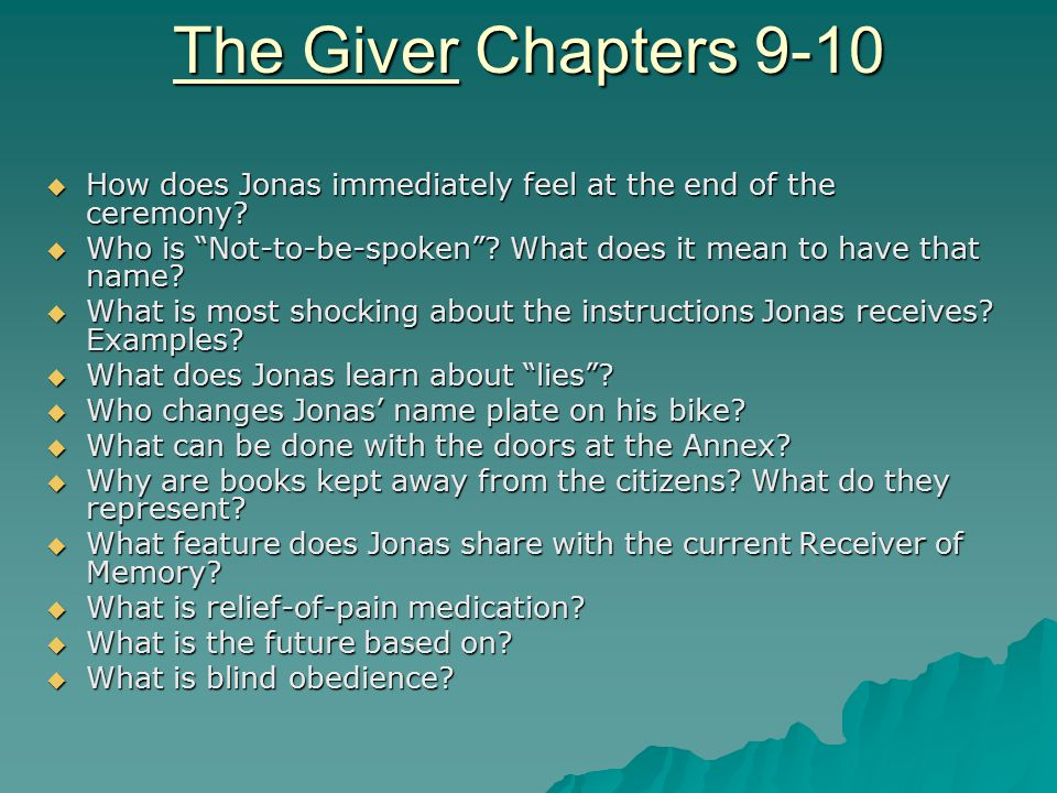 The Giver Chapters 9-10 How does Jonas immediately feel at the end of the ceremony Who is Not-to-be-spoken What does it mean to have that name