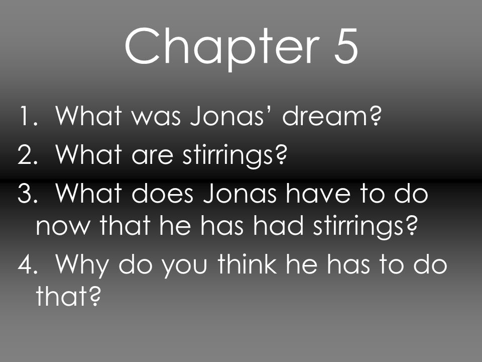 Chapter 5 1. What was Jonas' dream 2. What are stirrings
