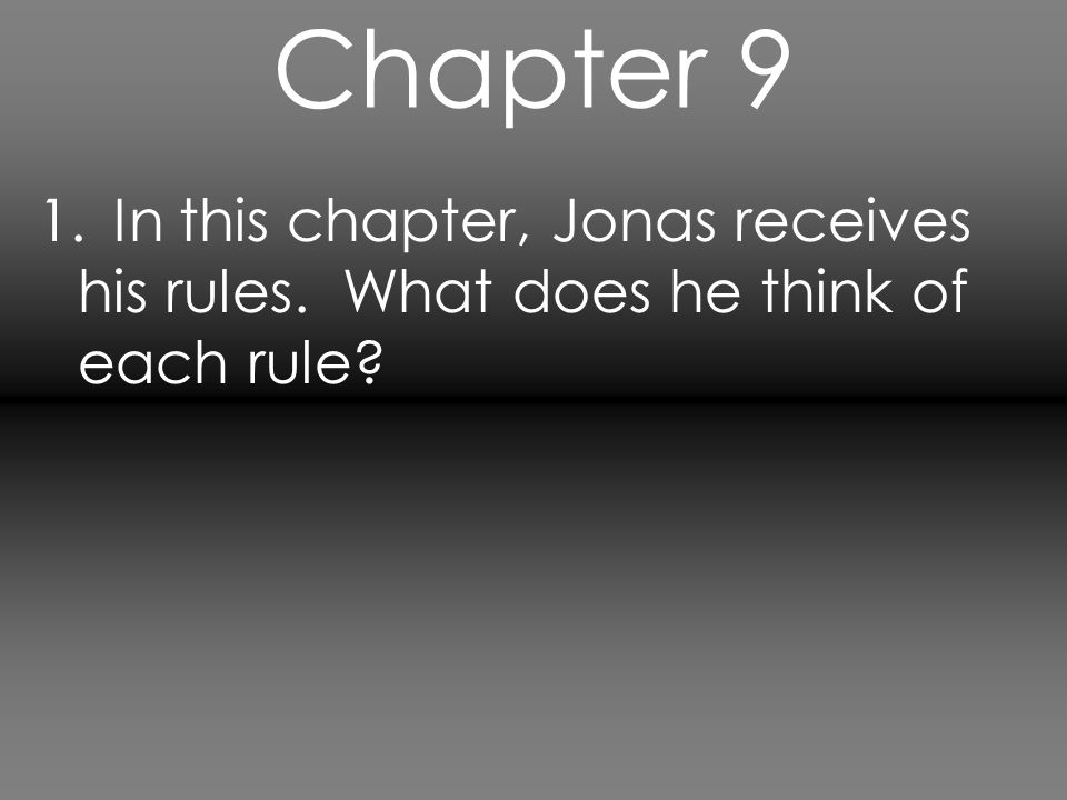 Chapter 9 1. In this chapter, Jonas receives his rules. What does he think of each rule