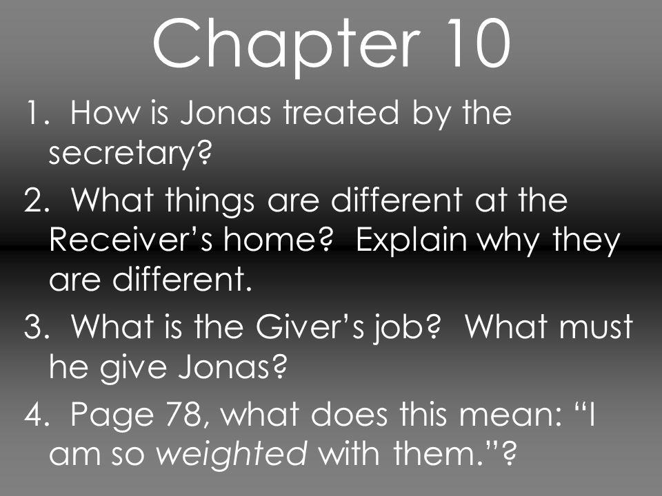 Chapter 10 1. How is Jonas treated by the secretary