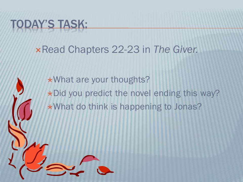 Today's task: Read Chapters 22-23 in The Giver.