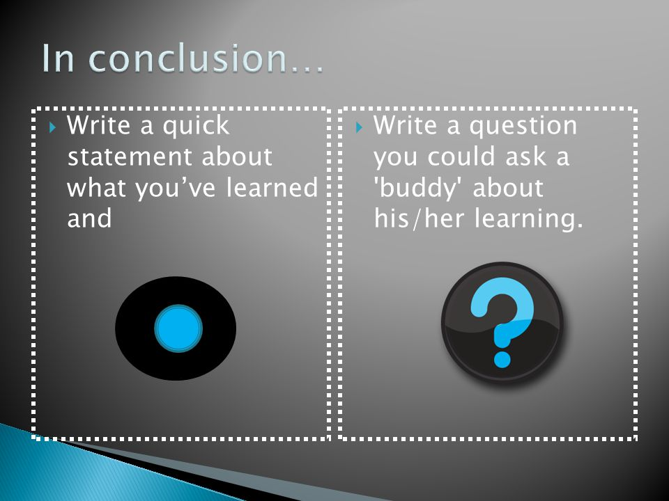 In conclusion… Write a quick statement about what you've learned and