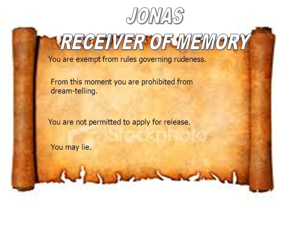 JONAS RECEIVER OF MEMORY You are exempt from rules governing rudeness.