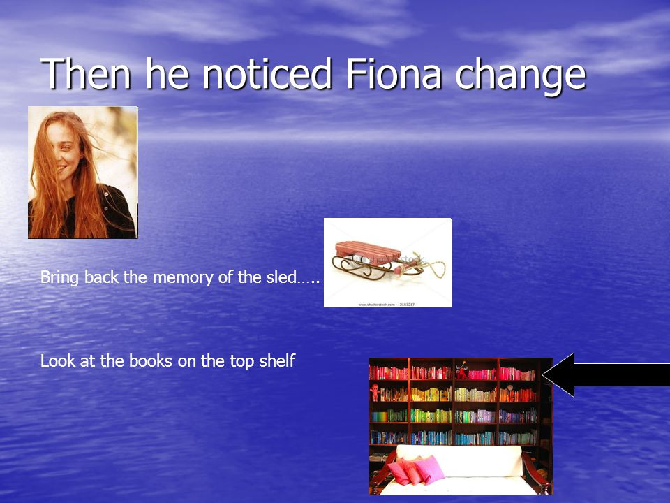 Then he noticed Fiona change