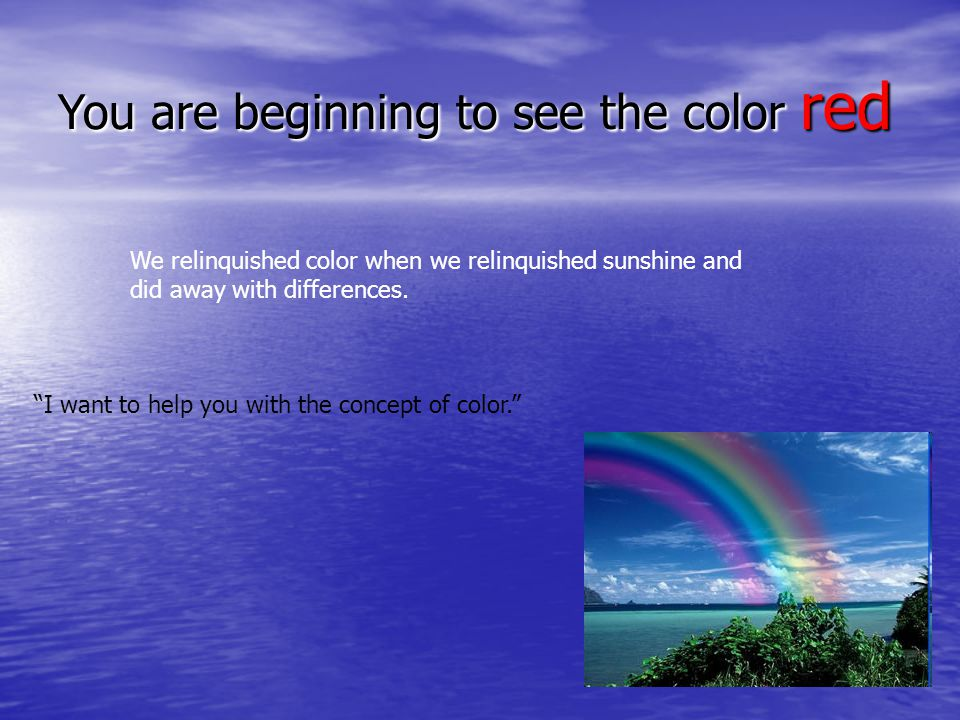 You are beginning to see the color red