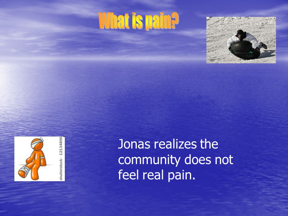 What is pain Jonas realizes the community does not feel real pain.