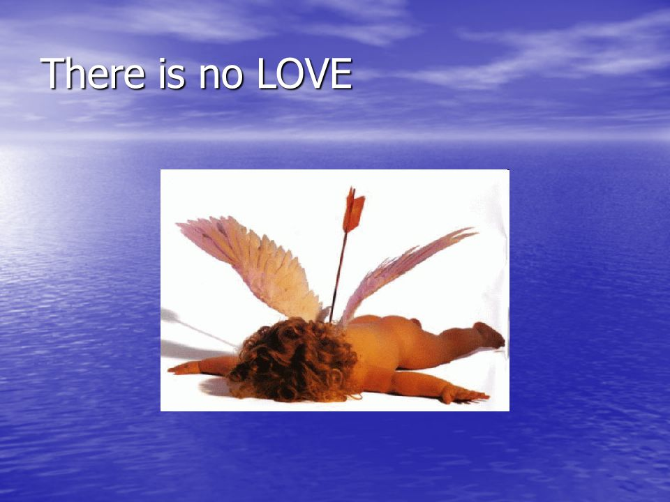 There is no LOVE