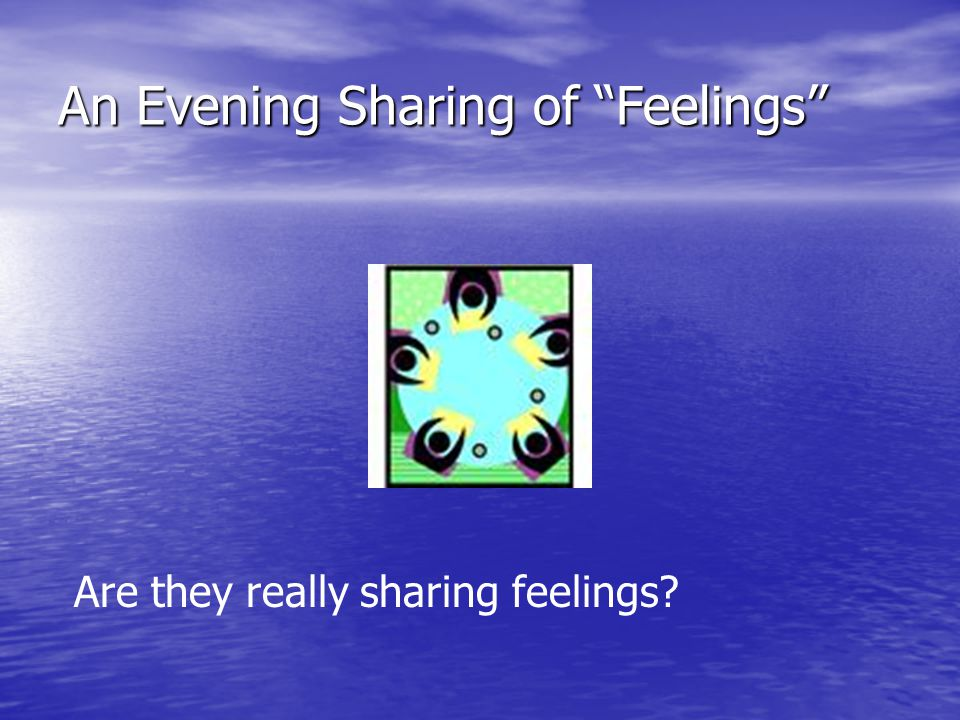 An Evening Sharing of Feelings