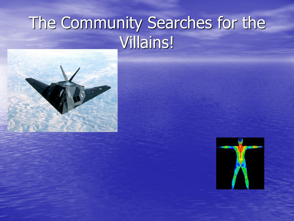 The Community Searches for the Villains!