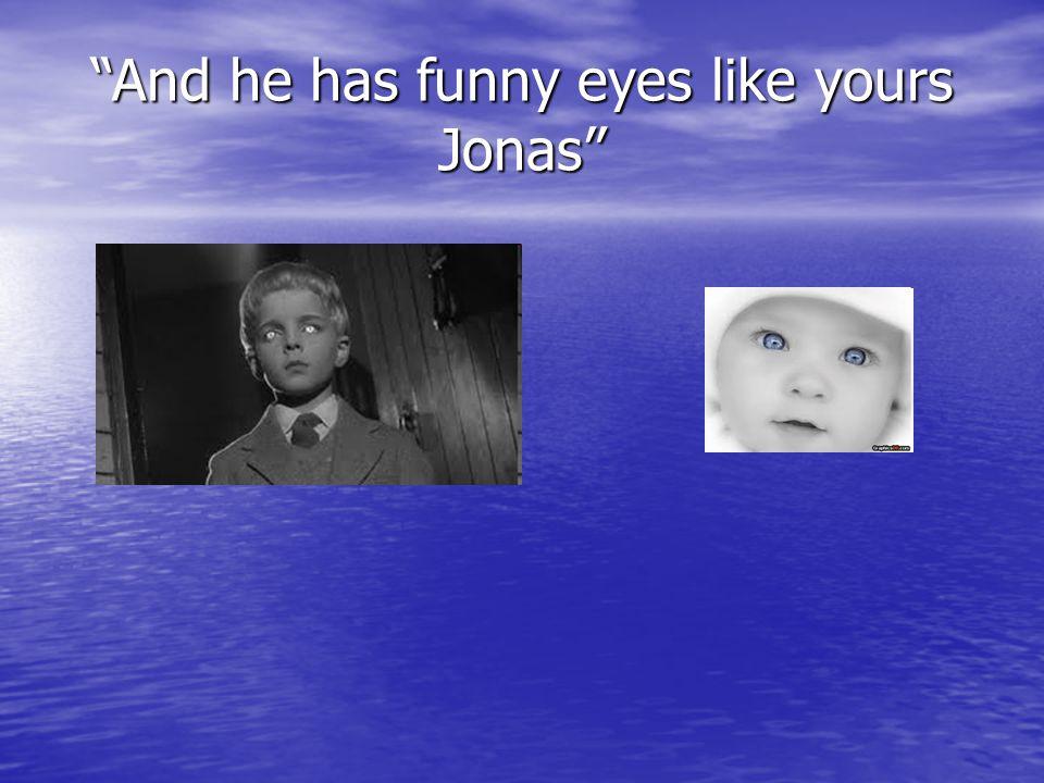 And he has funny eyes like yours Jonas