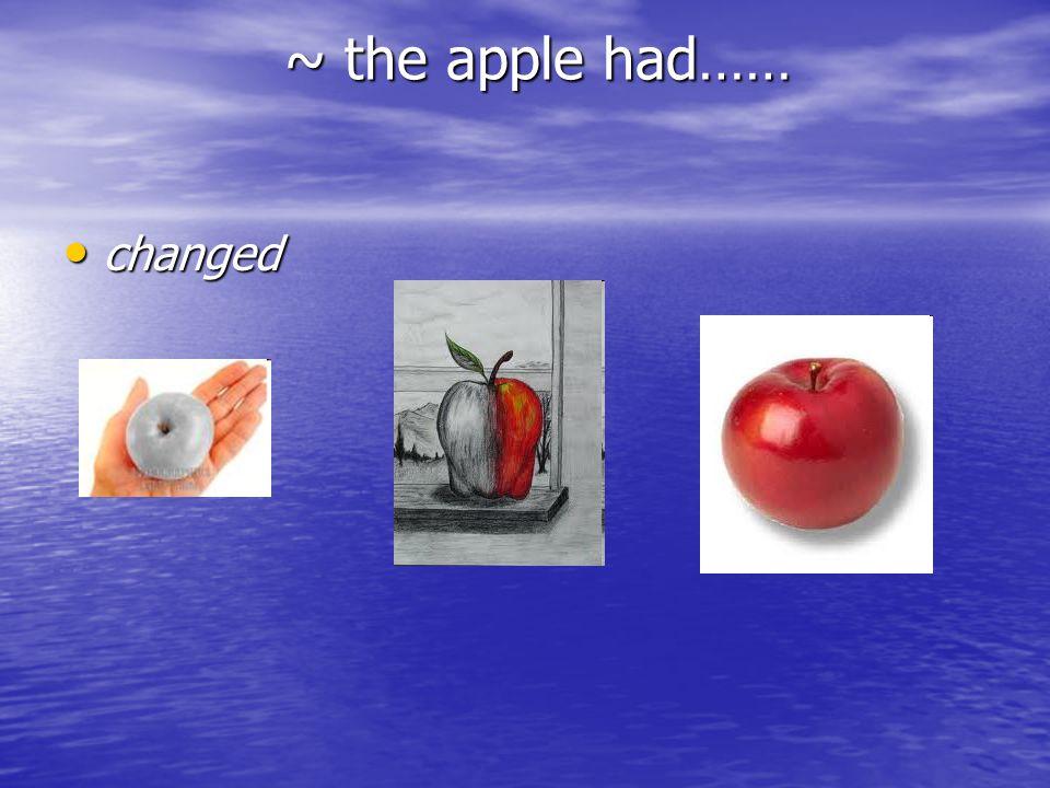 ~ the apple had…… changed