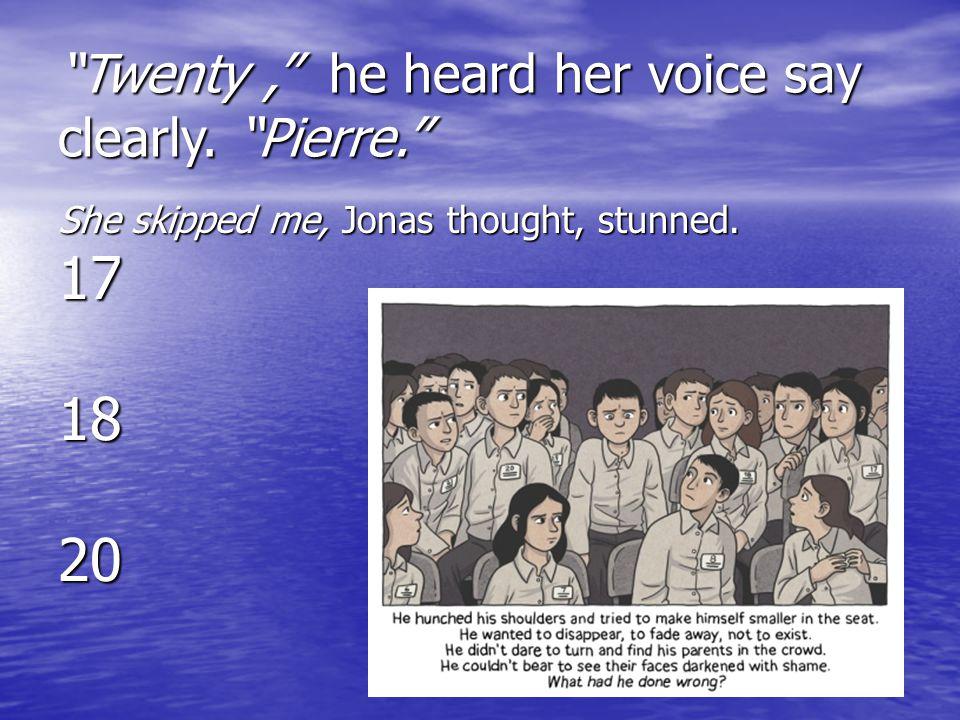 Twenty , he heard her voice say clearly. Pierre.
