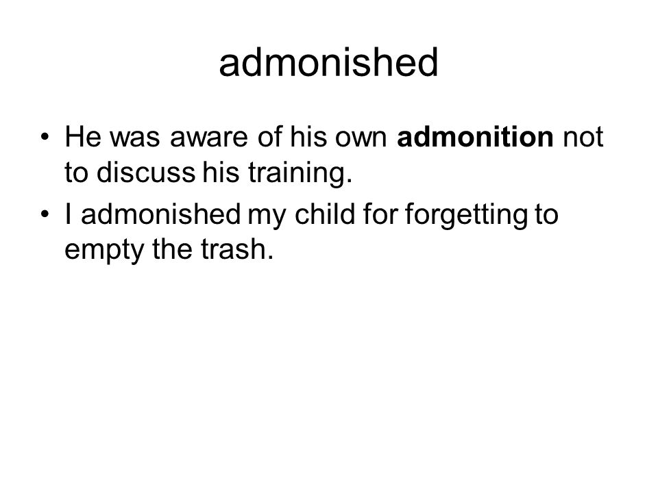 admonished He was aware of his own admonition not to discuss his training.