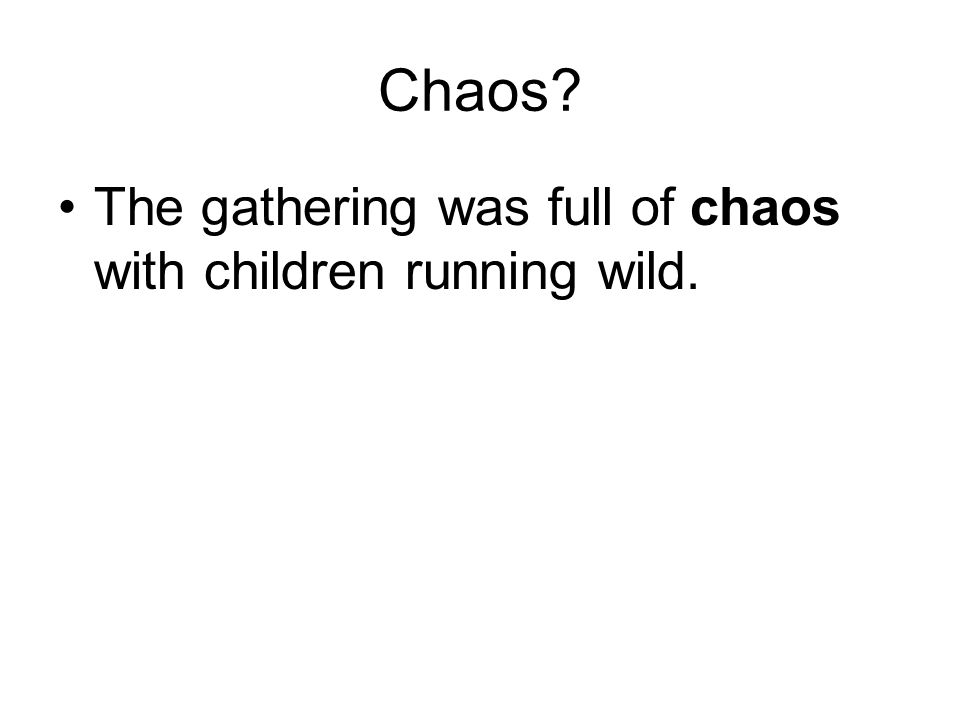 Chaos The gathering was full of chaos with children running wild.