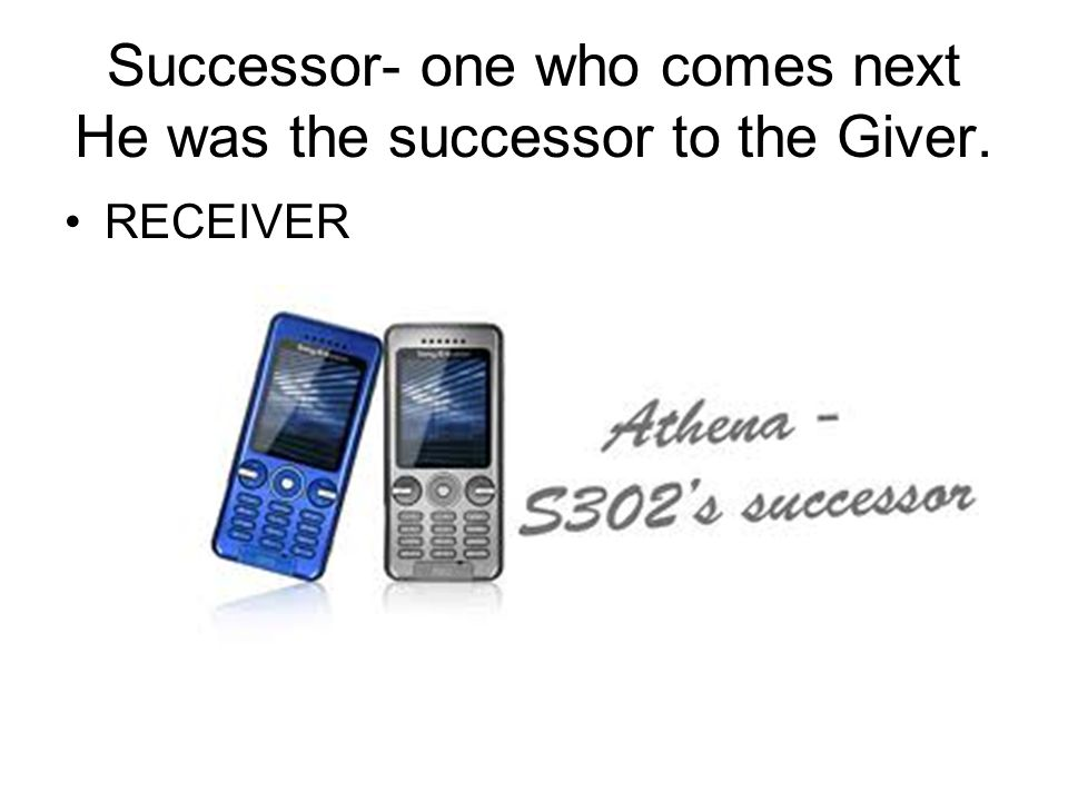 Successor- one who comes next He was the successor to the Giver.