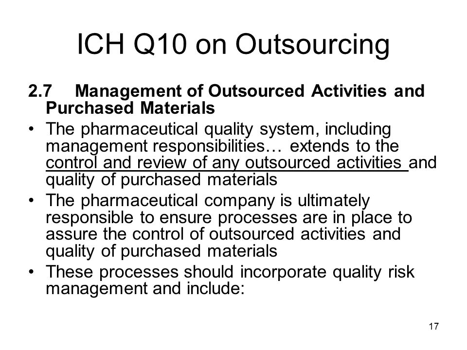 ICH Q10 on Outsourcing 2.7 Management of Outsourced Activities and Purchased Materials.