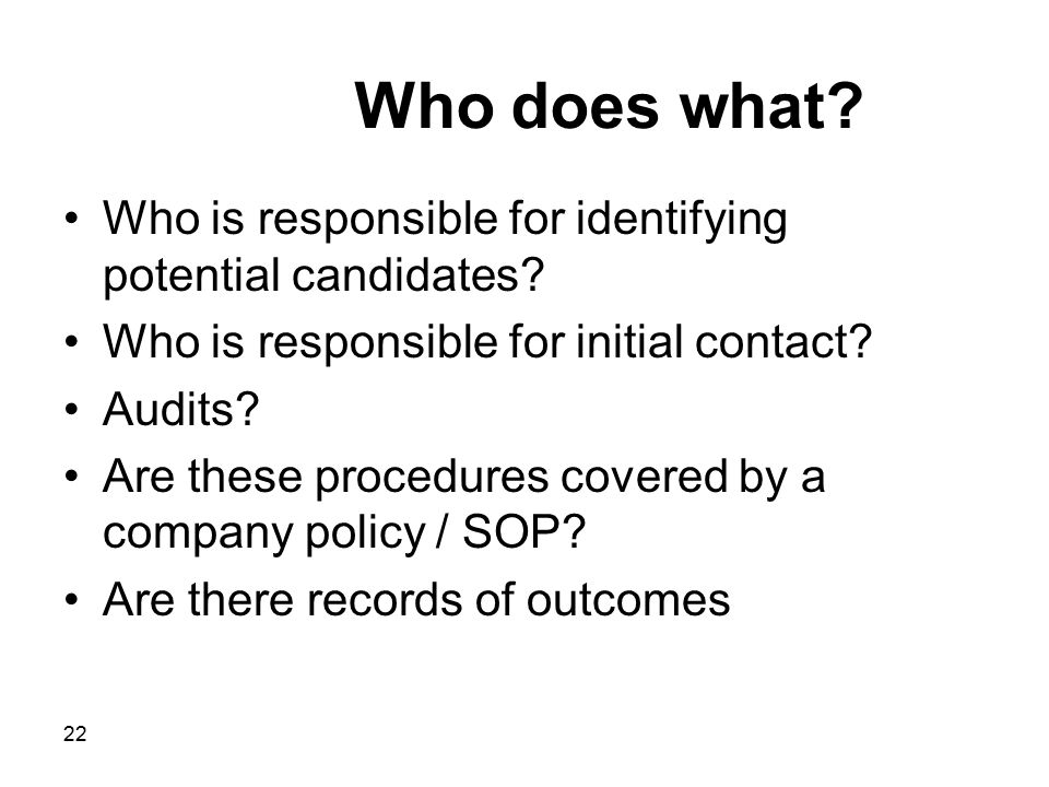 Who does what Who is responsible for identifying potential candidates Who is responsible for initial contact