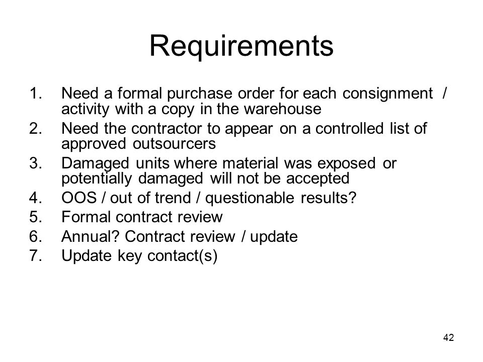 Requirements Need a formal purchase order for each consignment / activity with a copy in the warehouse.