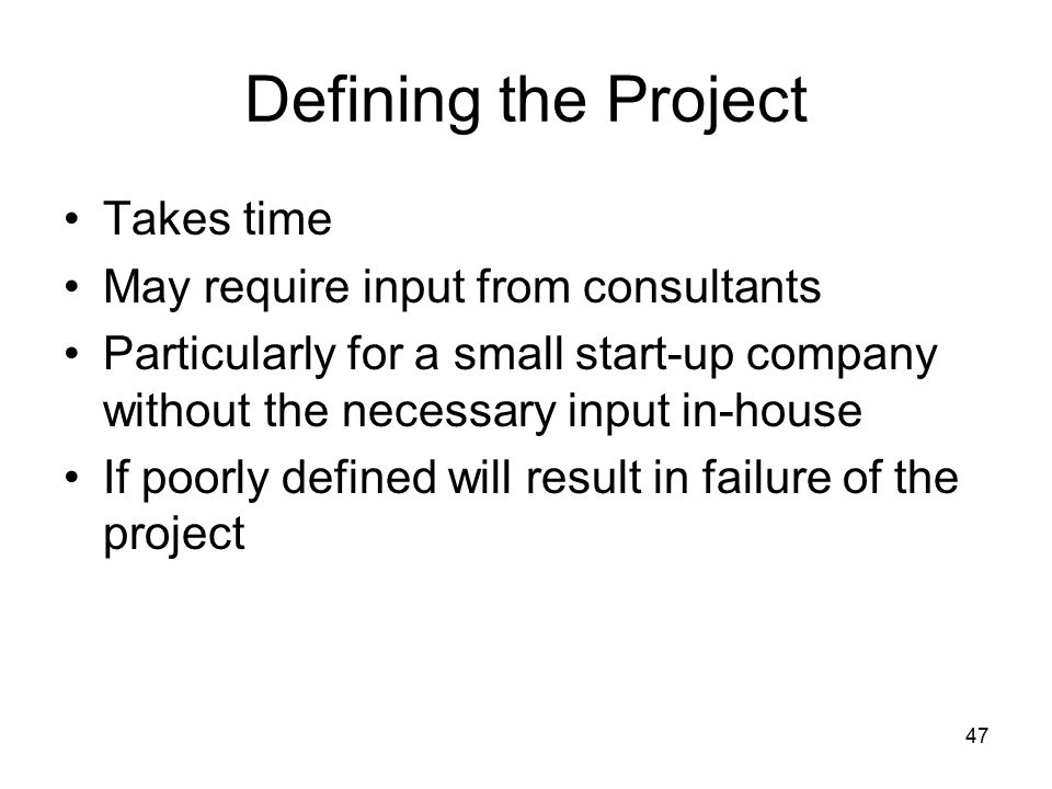 Defining the Project Takes time May require input from consultants
