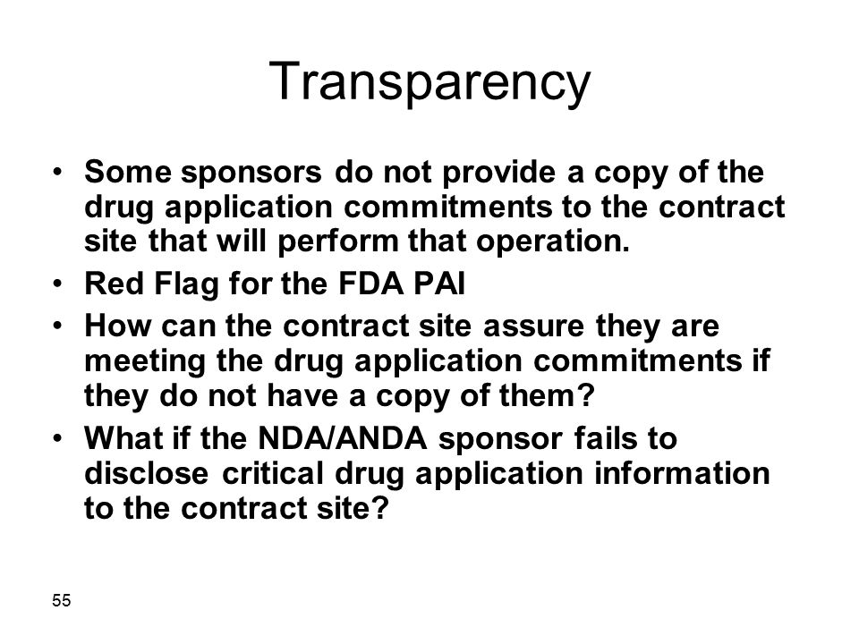 Transparency Some sponsors do not provide a copy of the drug application commitments to the contract site that will perform that operation.